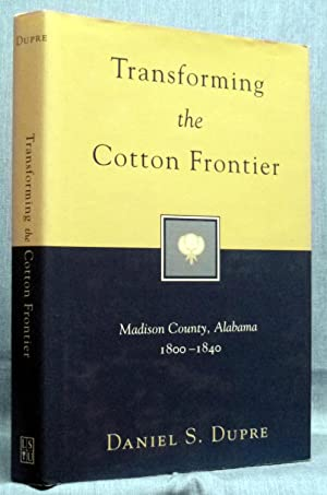 Transforming the Cotton Frontier: Madison County, Alabama, 1800--1840 (Cambridge Companions to Li...