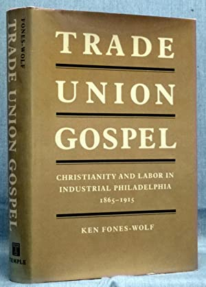 Trade Union Gospel: Christianity and Labor in Industrial Philadelphia, 1865-1915 (American Civili...