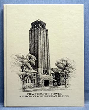 View From The Tower, A History Of Fort Sheridan, Illinois