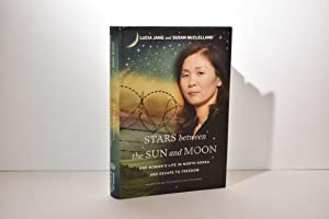 Stars between the Sun and Moon: One Woman's Life in North Korea and Escape to Freedom
