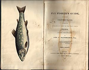 The Fly Fisher's Guide, illustrated byColoured Plates, representing upwards of Forty of the most ...