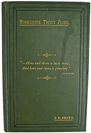 Yorkshire Trout Flies. Comprising 11 Plates ofIllustrations, from the Author's Own Drawings, with...