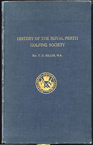 The History of the Royal Perth Golfing: MILLER, T.D.