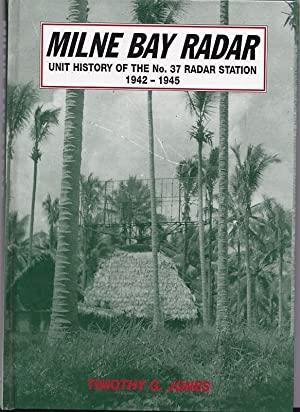 MILNE BAY RADAR. Unit History of the: JONES, Timothy G.: