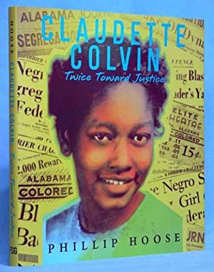 Claudette Colvin: Twice Toward Justice: Hoose, Phillip M.