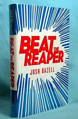 Beat the Reaper: A Novel: Bazell, Josh