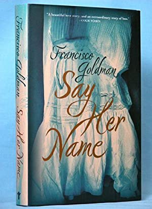 Say Her Name: A Novel: Goldman, Francisco