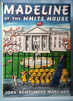 Madeline at the White House: Marciano, John Bemelmans