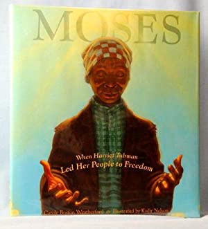 Moses: When Harriet Tubman Led Her People to Freedom (Caldecott Honor Book): Weatherford, Carole ...