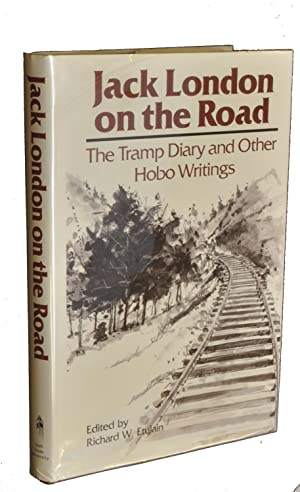 Jack London on the Road: The Tramp Diary and Other Hobo Writings