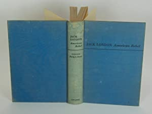 Jack London, American Rebel: A Collection of His Social Writings Together with an Extensive Study...