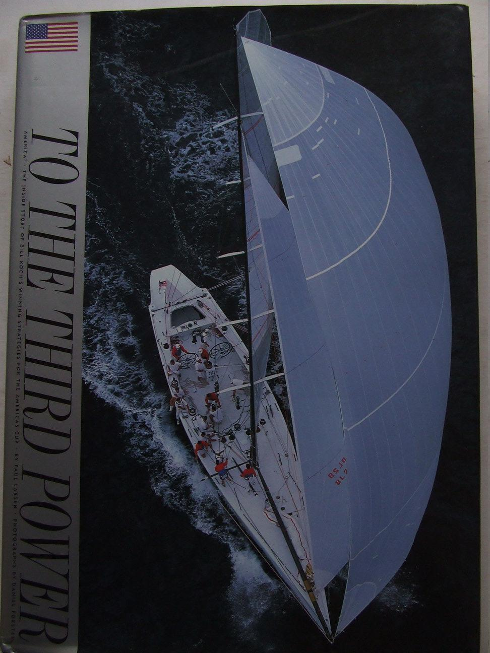 To the Third Power, the inside story of Bill Koch's winning strategies for The Americas Cup Larsen, Paul C. Hardcover