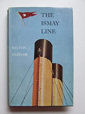 The Ismay Line, the White Star Line,: Oldham, Wilton J.