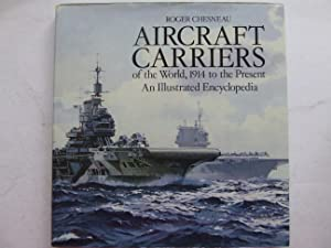 Aircraft Carriers of the World, 1914 to: Chesneau, Roger