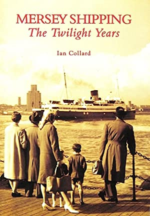 MERSEY SHIPPING: THE TWILIGHT YEARS: Collard, Ian