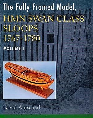 THE FULLY FRAMED MODEL, HMN SWAN CLASS SLOOPS 1767-1780 (2 VOLUME SET): Antscherl, David