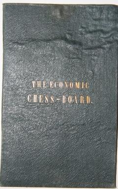 The Economic Chess-Board; Being a Chess-Board Provided with a Complete Set of Chess=Men, Adapted ...