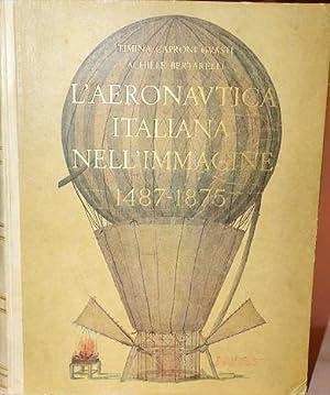 Aeronautica Italiana nell'Immagine: 1487 - 1875: Caproni, Timina Guasti; Bertarelli, Achille; ...