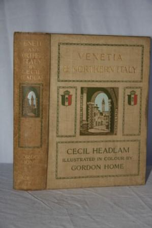 Venetia and Northern Italy Being the Story of Venice Lombardy & Emilia: Headlam, Cecil