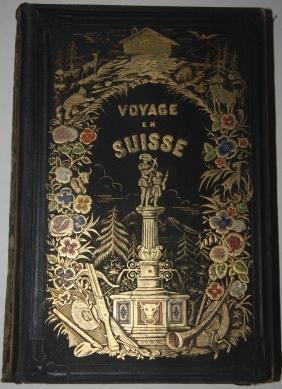 Voyage Pittoresque en Suisse en Savoie et Sur les Alpes: Begin, Emile. Illustrations by Rouargue ...