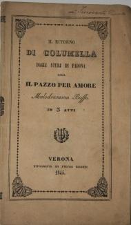 Il Ritorno di Columella dagli Studi di Padova ossia Il Pazzo per Amore Melodramma Buffo in 3 Atti: ...