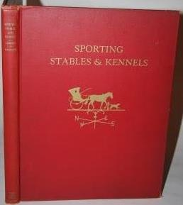 Sporting Stables & Kennels: Gambrill, Richard V. N. and James C. Mackenzie. Foreward by James W...