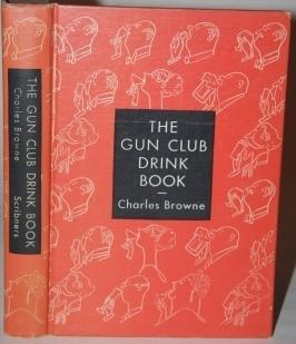 The Gun Club Drink Book Being a mor or less discursive account of alcolhoic beverages, their form...