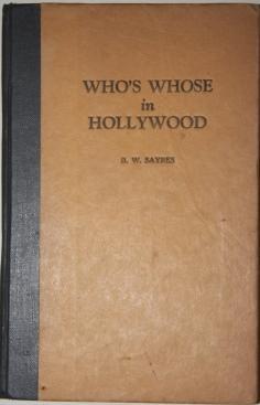 Who's Whose in Hollywood A sorta Saga of Screenland: Sayres, B. W.