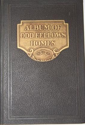 Album of Odd Fellows Homes: Wolfe, Ida F., editor