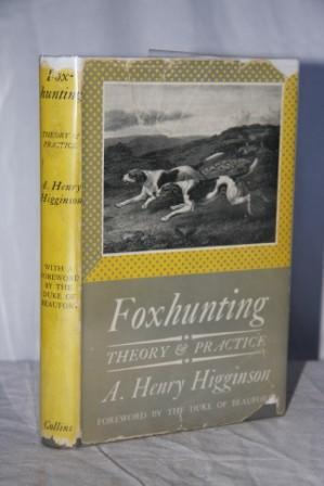 Foxhunting: Theory and Practice: Higginson A. Henry; With a Forward By The Duke of Beaufort