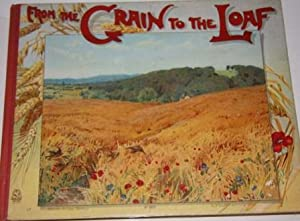From the Grain to the Loaf: The Story of a Wheat Field: Weedon, L[ucy] L.
