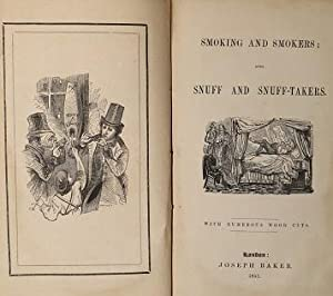 Smoking and Smokers; Also, Snuff and Snuff-Takers. With Numerous Wood Cuts