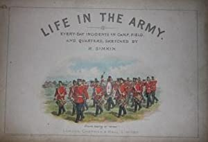 Life in the Army Every-Day Incidents in Camp, Field, And Quarters, Sketched by R. Simkin