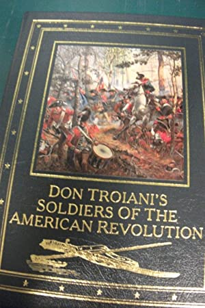Don Troiani's Soldiers of the American Revolution: Troiani, Don; Kochan, James L.