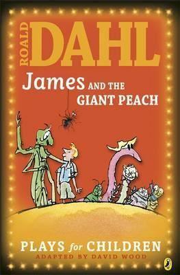 James And The Giant Peach: A Play: Roald Dahl