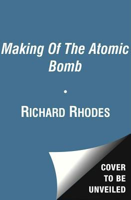 The Making of the Atomic Bomb: Richard Rhodes