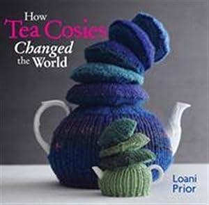 How Tea Cosies Changed the World: Loani Prior