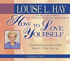 How to Love Yourself: L Hay Louise