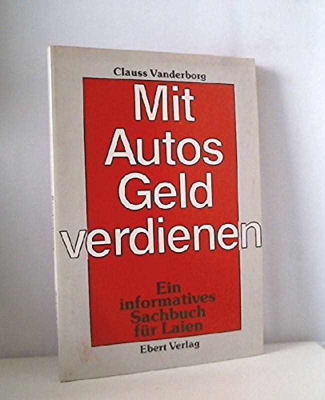 Mit Autos Geld verdienen. Ein informatives Sachbuch für Laien