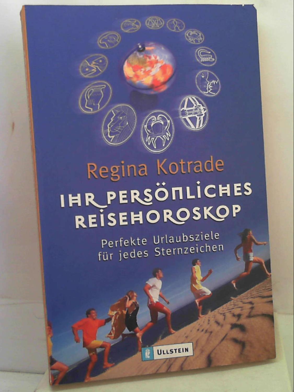 Ihr persönliches Reisehoroskop: Perfekte Urlaubsziele für jedes: Regina Kotrade