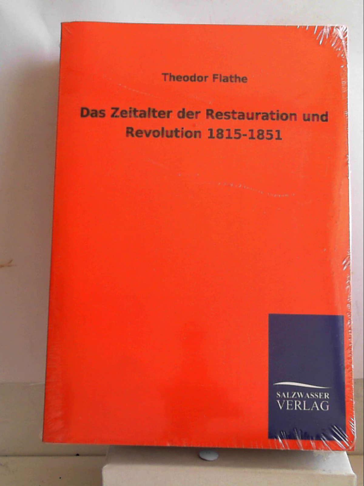 Das Zeitalter der Restauration und Revolution 1815-1851 - Theodor Flathe