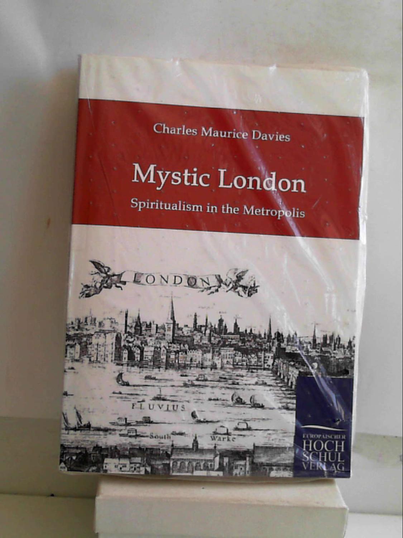 Mystic London: Spiritualism in the Metropolis - Charles M Davies