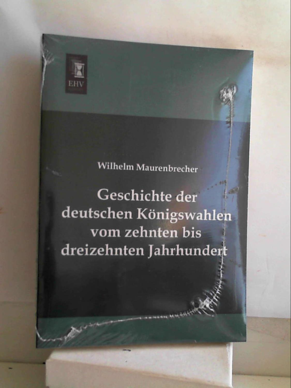 Geschichte der deutschen Koenigswahlen vom zehnten bis dreizehnten Jahrhundert - Adolf Foglar