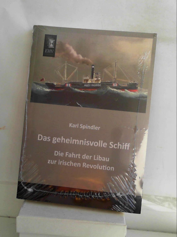 Das geheimnisvolle Schiff: Die Fahrt der Libau zur irischen Revolution - By (author) Karl Jansen