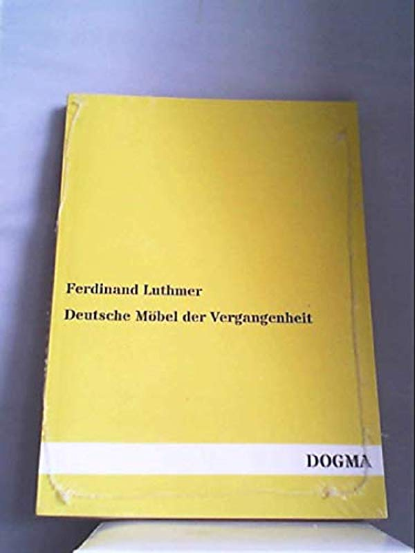 deutsche mobel der vergangenheit classic reprint ferdinand luthmer