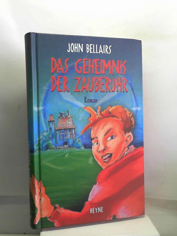Das Geheimnis der Zauberuhr Bellairs, John: John Bellairs