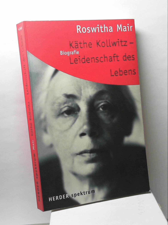 Käthe Kollwitz, Leidenschaft des Lebens Mair, Roswitha - Roswitha Mair