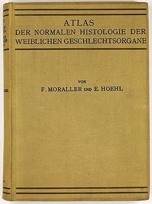 Atlas der normalen Histologie der weiblichen Geschlechtsorgane.: Moraller, Franz; Hoehl, Erwin &amp...