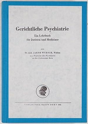 Gerichtliche Psychiatrie. Ein Lehrbuch für Juristenm und: Wyrsch, Jakob