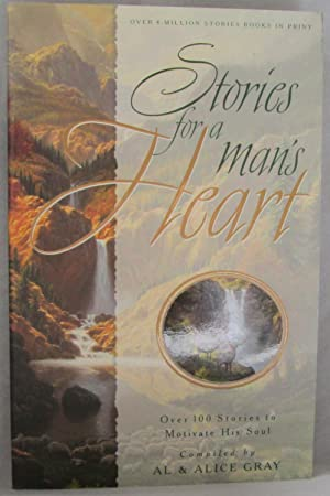 Stories for a Man's Heart - Over 100 Stories to Motivate His Soul: Gray, Al & Alice (Compiled ...